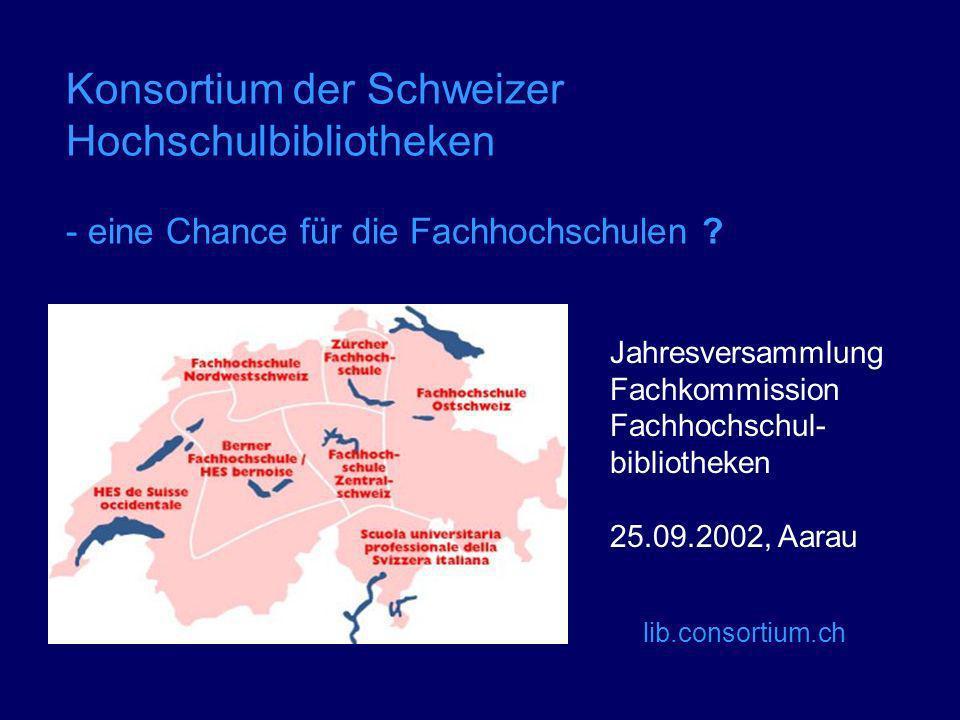 Konsortium der Schweizer Hochschulbibliotheken - eine Chance für die Fachhochschulen .