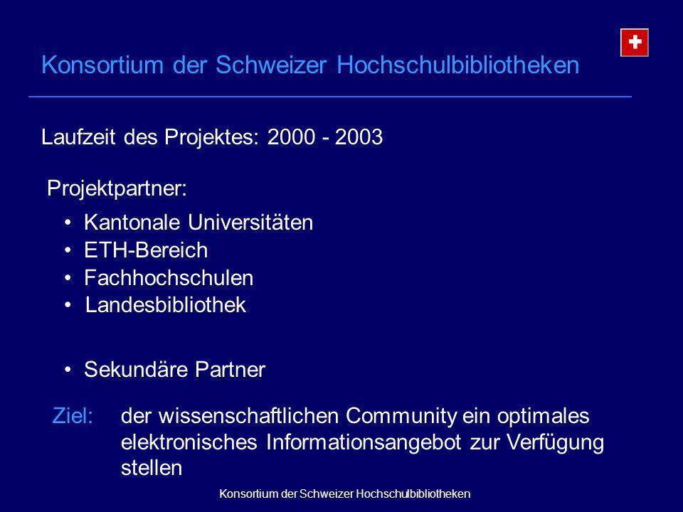 Kantonale Universitäten ETH-Bereich Fachhochschulen Landesbibliothek Sekundäre Partner Konsortium der Schweizer Hochschulbibliotheken Laufzeit des Projektes: 2000 - 2003 Projektpartner: Ziel: der wissenschaftlichen Community ein optimales elektronisches Informationsangebot zur Verfügung stellen