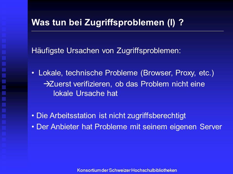 Konsortium der Schweizer Hochschulbibliotheken Was tun bei Zugriffsproblemen (II) .
