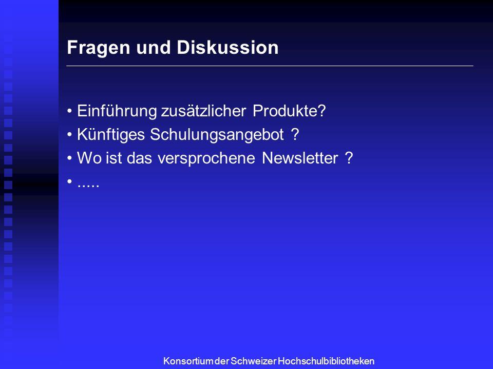 Konsortium der Schweizer Hochschulbibliotheken Fragen und Diskussion Einführung zusätzlicher Produkte.