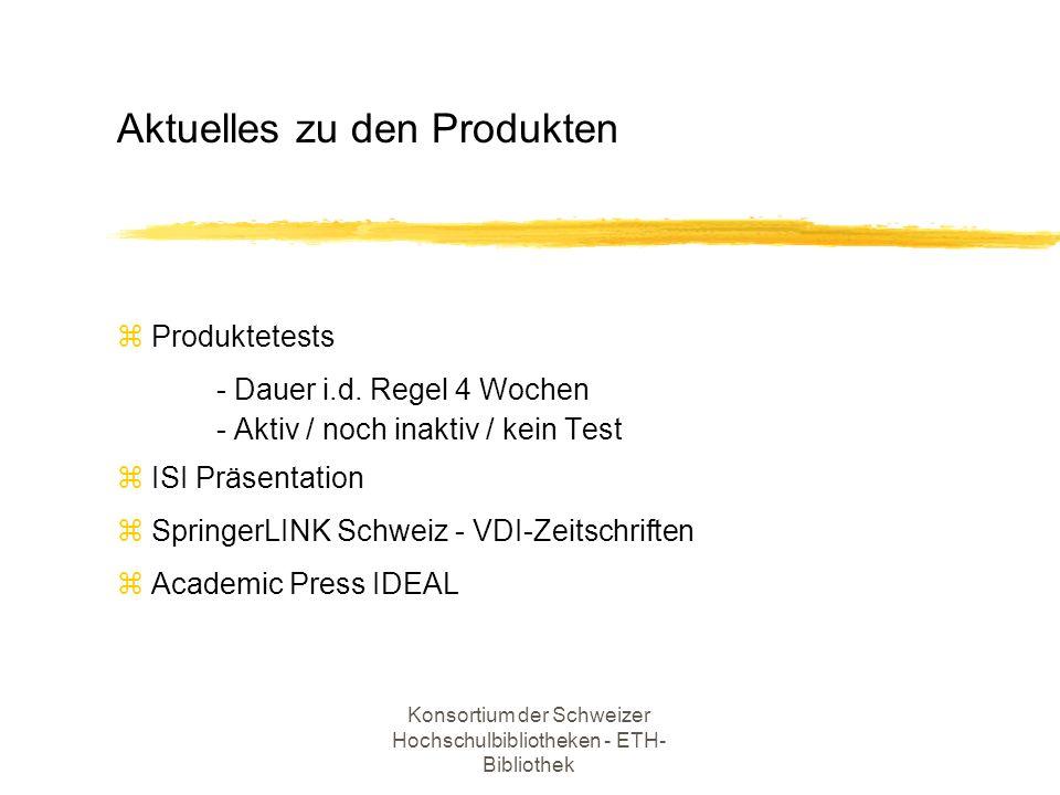 Konsortium der Schweizer Hochschulbibliotheken - ETH- Bibliothek z Produktetests - Dauer i.d. Regel 4 Wochen - Aktiv / noch inaktiv / kein Test z ISI