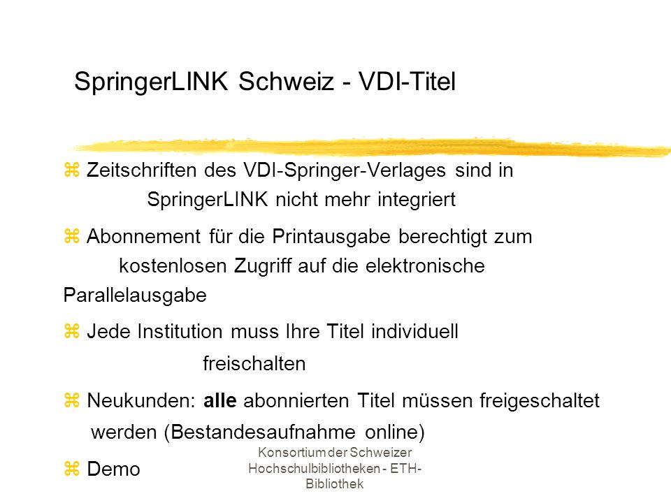 Konsortium der Schweizer Hochschulbibliotheken - ETH- Bibliothek z Zeitschriften des VDI-Springer-Verlages sind in SpringerLINK nicht mehr integriert
