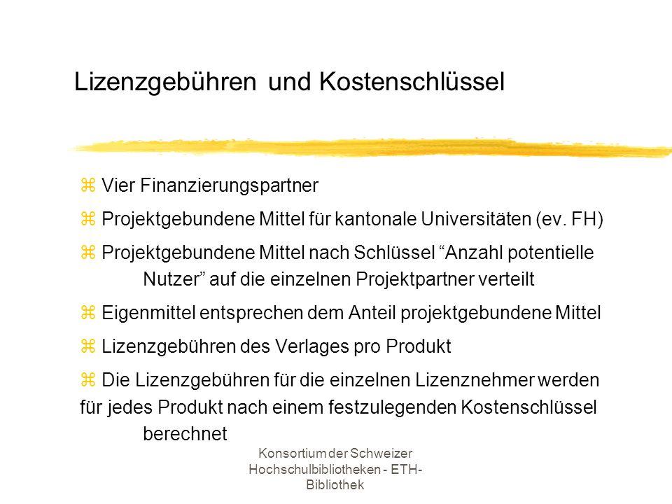 Konsortium der Schweizer Hochschulbibliotheken - ETH- Bibliothek z Vier Finanzierungspartner z Projektgebundene Mittel für kantonale Universitäten (ev