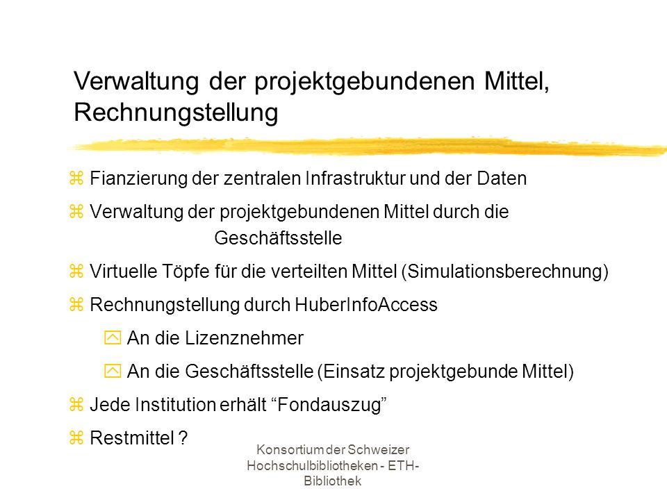 Konsortium der Schweizer Hochschulbibliotheken - ETH- Bibliothek z Fianzierung der zentralen Infrastruktur und der Daten z Verwaltung der projektgebun