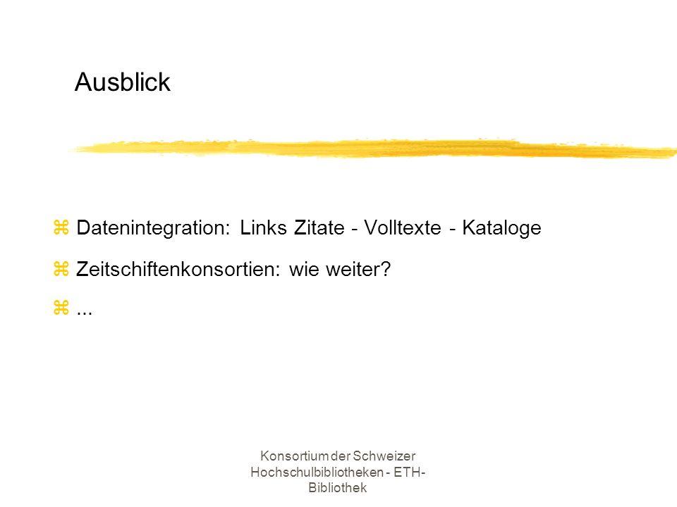 Konsortium der Schweizer Hochschulbibliotheken - ETH- Bibliothek z Datenintegration: Links Zitate - Volltexte - Kataloge z Zeitschiftenkonsortien: wie