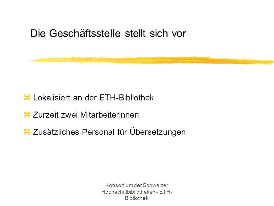 Konsortium der Schweizer Hochschulbibliotheken - ETH- Bibliothek z Vier Finanzierungspartner z Projektgebundene Mittel für kantonale Universitäten (ev.