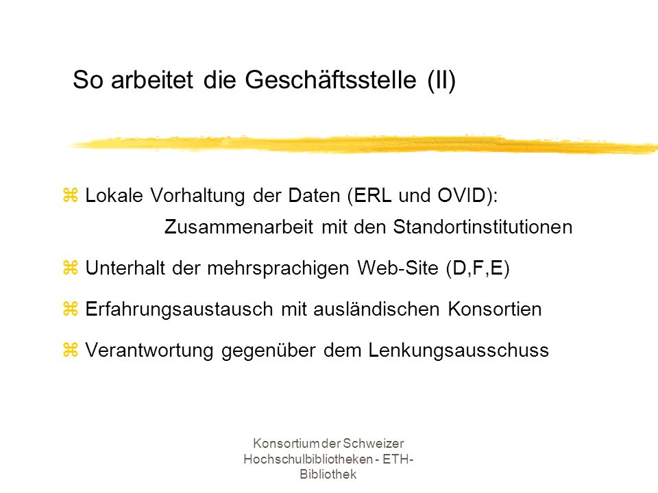 Konsortium der Schweizer Hochschulbibliotheken - ETH- Bibliothek z Lokale Vorhaltung der Daten (ERL und OVID): Zusammenarbeit mit den Standortinstitut