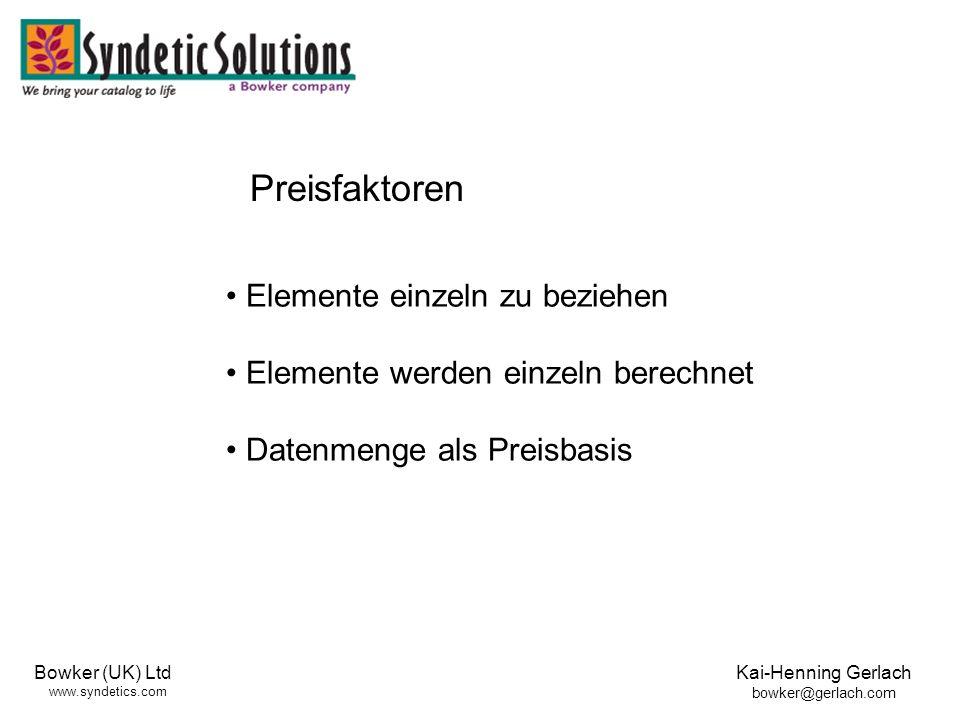 Bowker (UK) Ltd www.syndetics.com Kai-Henning Gerlach bowker@gerlach.com Elemente einzeln zu beziehen Elemente werden einzeln berechnet Datenmenge als Preisbasis Preisfaktoren