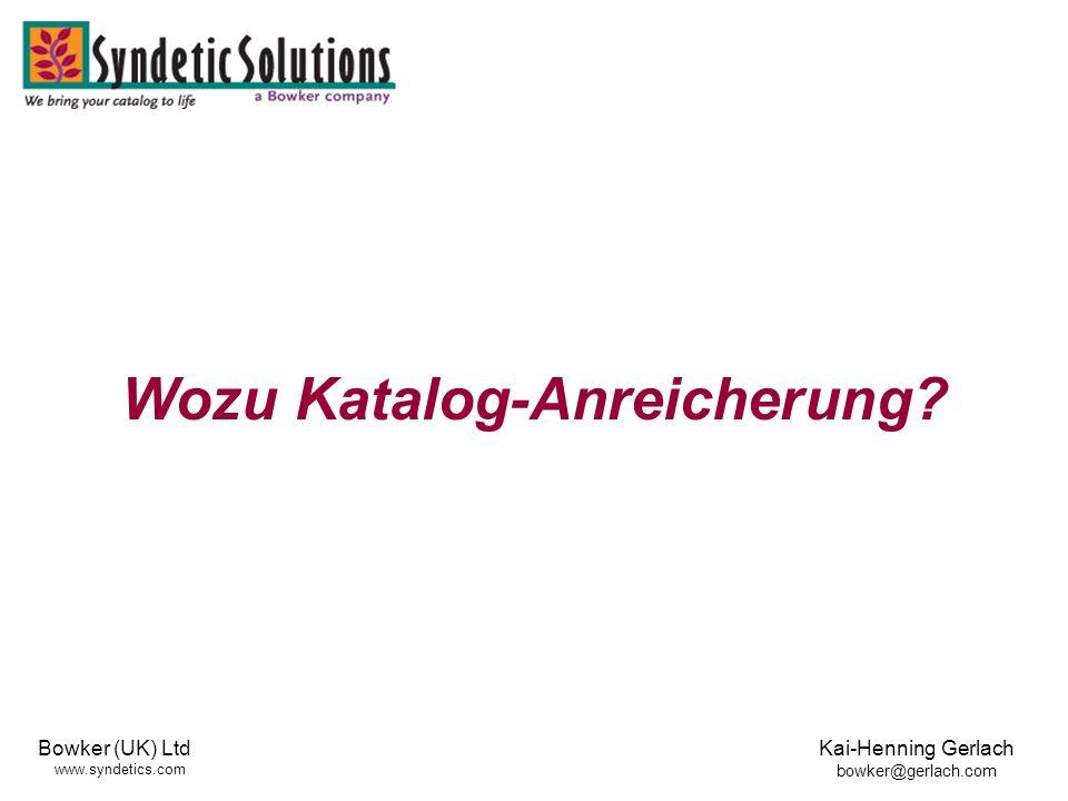 Bowker (UK) Ltd www.syndetics.com Kai-Henning Gerlach bowker@gerlach.com Wozu Katalog-Anreicherung