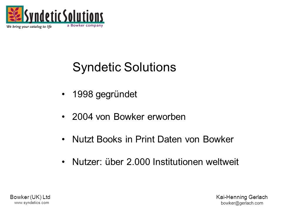 Bowker (UK) Ltd www.syndetics.com Kai-Henning Gerlach bowker@gerlach.com 1998 gegründet 2004 von Bowker erworben Nutzt Books in Print Daten von Bowker Nutzer: über 2.000 Institutionen weltweit Syndetic Solutions