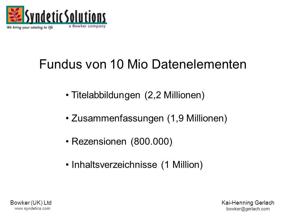 Bowker (UK) Ltd www.syndetics.com Kai-Henning Gerlach bowker@gerlach.com Titelabbildungen (2,2 Millionen) Zusammenfassungen (1,9 Millionen) Rezensionen (800.000) Inhaltsverzeichnisse (1 Million) Fundus von 10 Mio Datenelementen