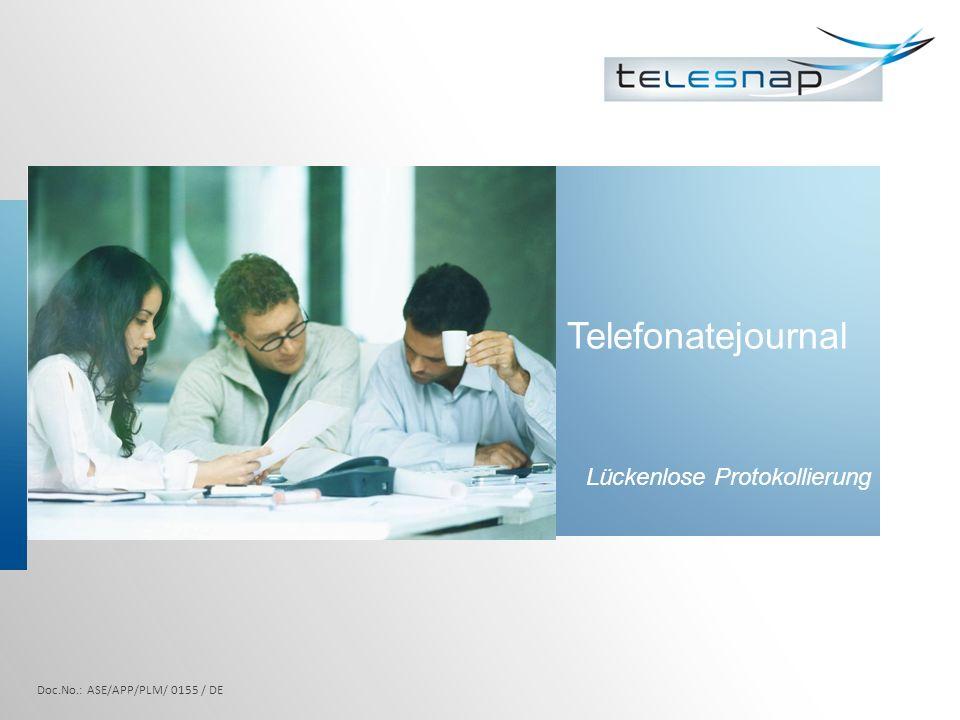 Telefonate Journal Lückenlose Protokollierung aller Telefonate, auch bei ausgeschaltetem PC Ermöglicht Rückverfolgung der Telefonate Kategorisierte Darstellung über Schaltflächen möglich Doc.No.: ASE/APP/PLM/ 0155 / DE