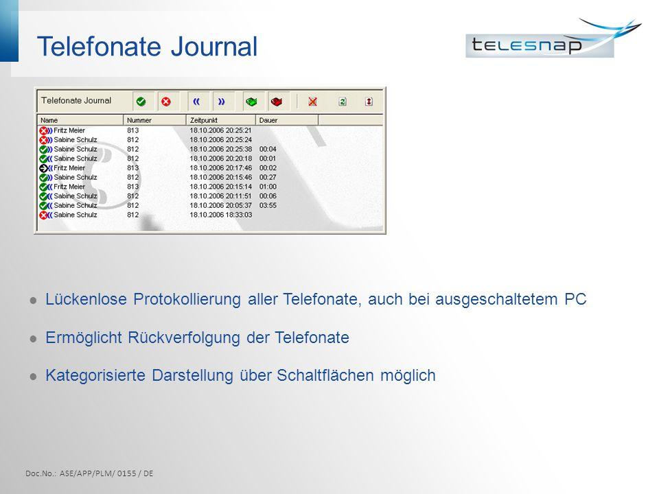Telefonate Journal Kategorisierte Darstellung – auch in Kombination möglich Zustande gekommene Anrufe ein-/ausblenden Nicht Zustande gekommene Anrufe ein-/ausblenden Eingehende Anrufe ein-/ausblenden Ausgehende Anrufe ein-/ausblenden Interne Anrufe ein-/ausblenden Externe Anrufe ein-/ausblenden Doc.No.: ASE/APP/PLM/ 0155 / DE