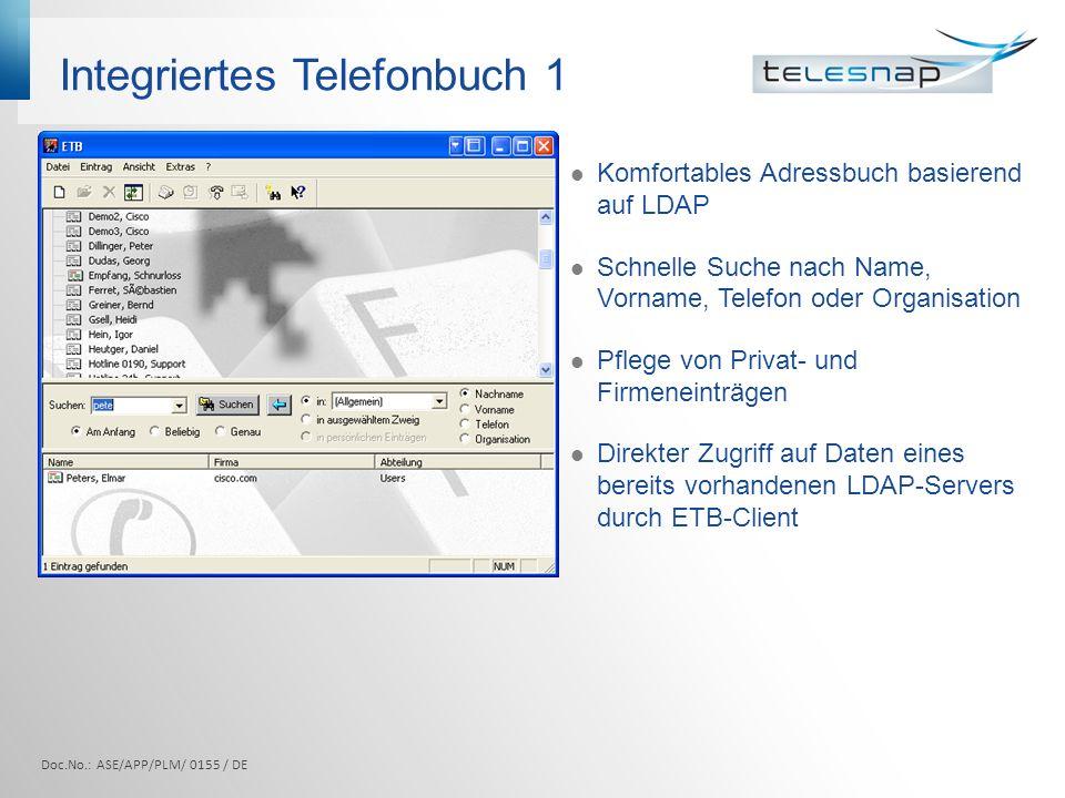 Integriertes Telefonbuch 2 Telefoniefunktionen: Wählen, Anrufterminierung Anrufererkennung per LDAP Automatischer Pop-Up der Schnellerfassungsmaske bei nicht identifizierter Rufnummer Doc.No.: ASE/APP/PLM/ 0155 / DE