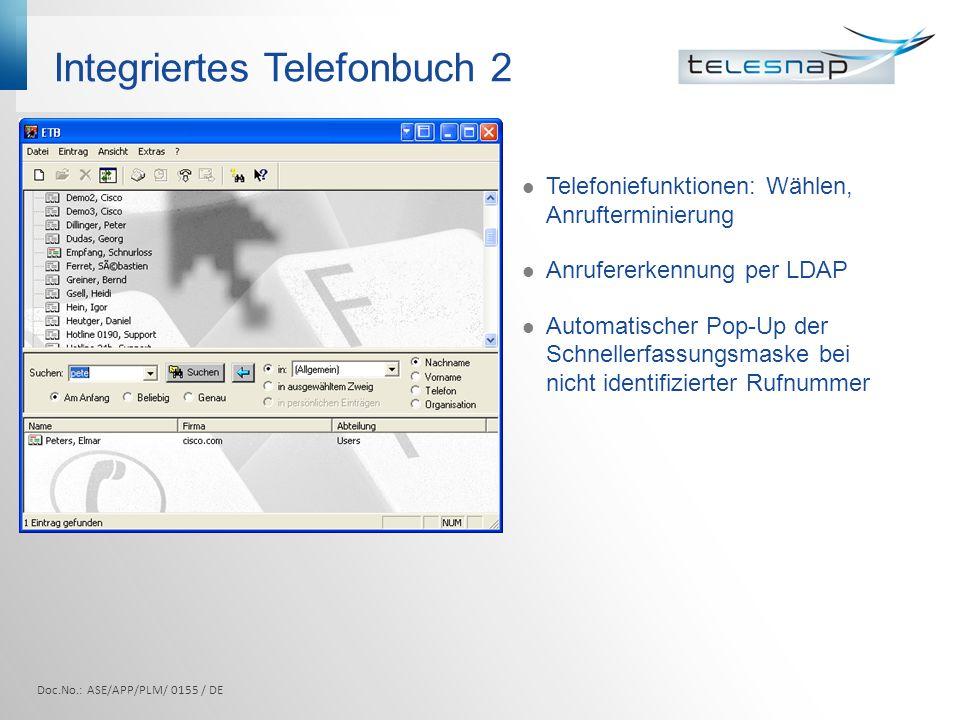 Integriertes Telefonbuch 2 Telefoniefunktionen: Wählen, Anrufterminierung Anrufererkennung per LDAP Automatischer Pop-Up der Schnellerfassungsmaske be