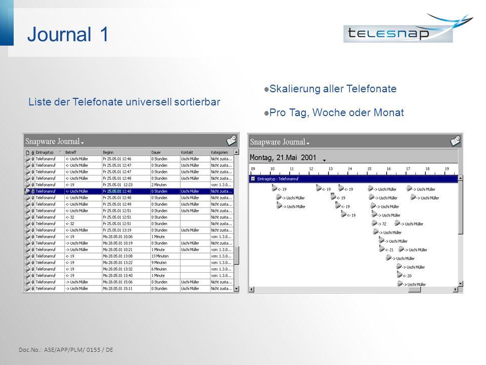 Journal 2 SnapDial – Journal liefert detaillierte Informationen über: Anrufer Angerufenen Datum/Uhrzeit/Dauer Doc.No.: ASE/APP/PLM/ 0155 / DE