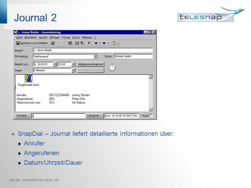 Optionen Individuelle Konfiguration des Outlook Kontakte Pop-Up: bei erfolgreicher Anrufererkennung sofortiges Pop-Up oder Pop-Up erst nach Aufforderung bei erfolgloser Anrufererkennung neuen Kontakt erstellen Zeitpunkt des Anrufes wird auf Wunsch in den Outlook Kontakt geschrieben Doc.No.: ASE/APP/PLM/ 0155 / DE
