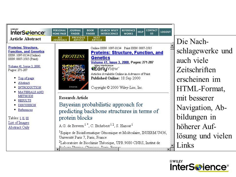 Die Nach- schlagewerke und auch viele Zeitschriften erscheinen im HTML-Format, mit besserer Navigation, Ab- bildungen in höherer Auf- lösung und vielen Links