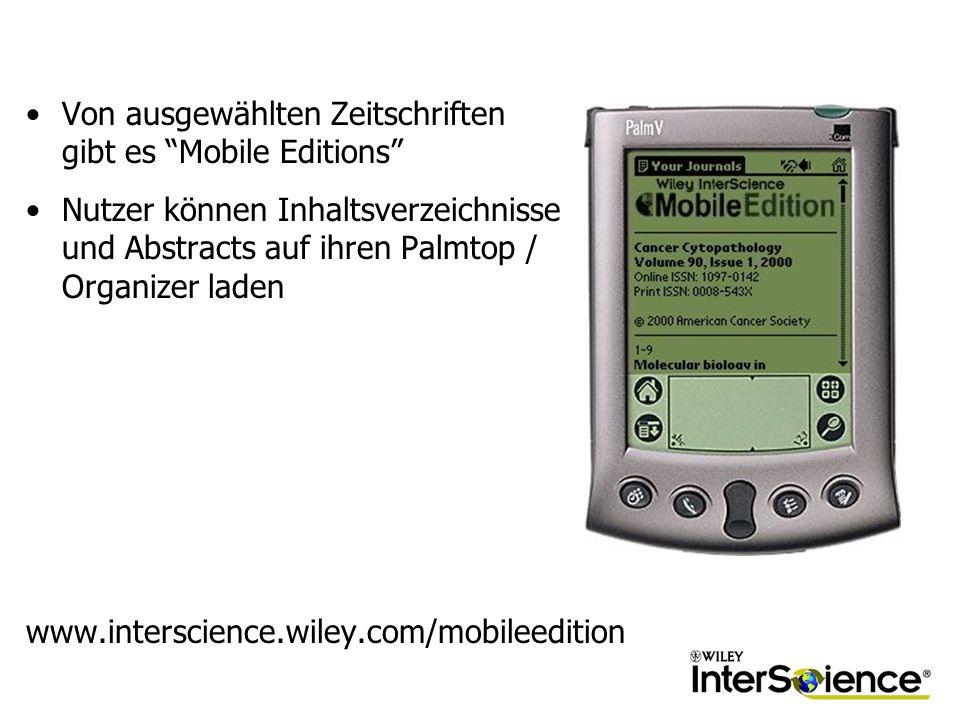 Von ausgewählten Zeitschriften gibt es Mobile Editions Nutzer können Inhaltsverzeichnisse und Abstracts auf ihren Palmtop / Organizer laden www.interscience.wiley.com/mobileedition