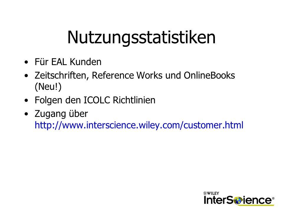 Nutzungsstatistiken Für EAL Kunden Zeitschriften, Reference Works und OnlineBooks (Neu!) Folgen den ICOLC Richtlinien Zugang über http://www.interscience.wiley.com/customer.html