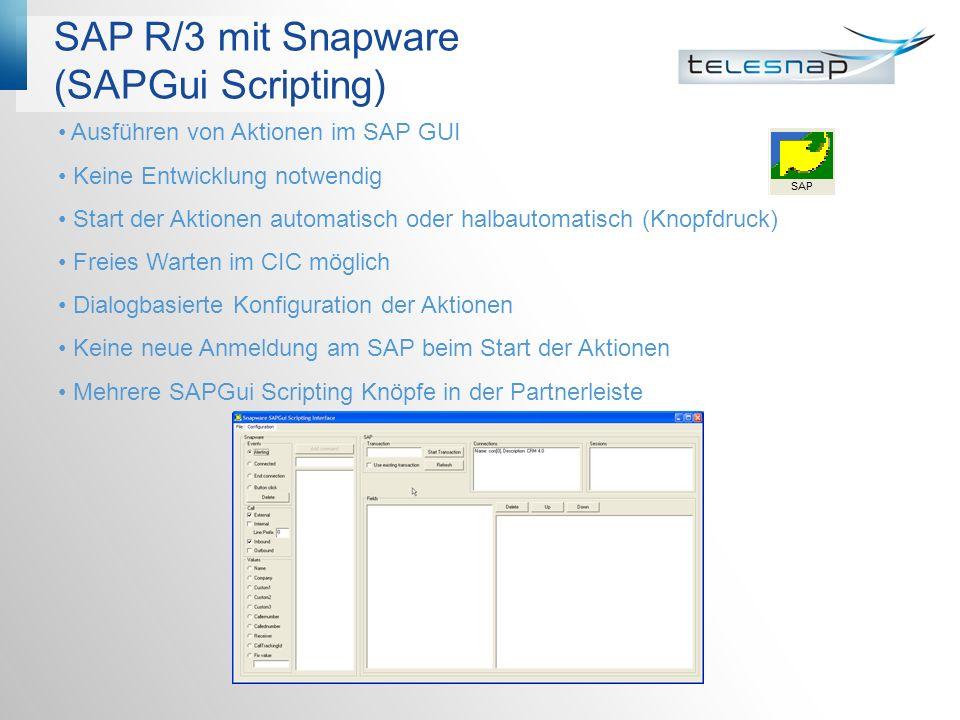 SAP R/3 mit Snapware (SAPGui Scripting) Ausführen von Aktionen im SAP GUI Keine Entwicklung notwendig Start der Aktionen automatisch oder halbautomatisch (Knopfdruck) Freies Warten im CIC möglich Dialogbasierte Konfiguration der Aktionen Keine neue Anmeldung am SAP beim Start der Aktionen Mehrere SAPGui Scripting Knöpfe in der Partnerleiste