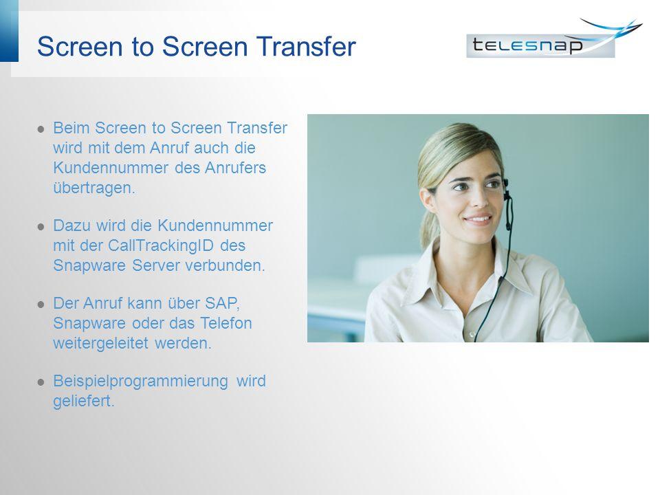 Screen to Screen Transfer Beim Screen to Screen Transfer wird mit dem Anruf auch die Kundennummer des Anrufers übertragen.