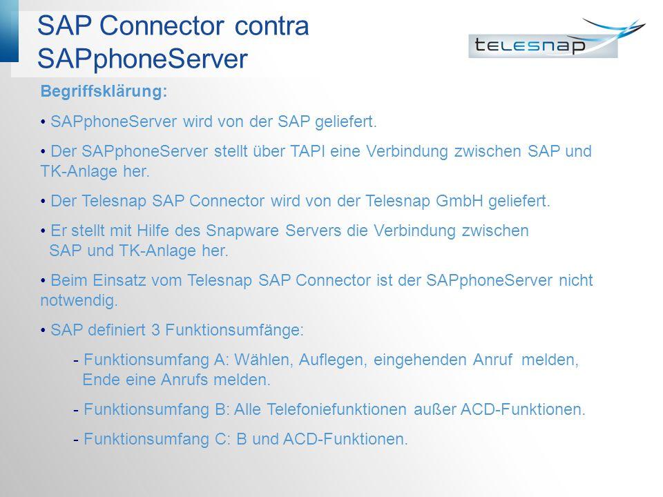 SAP Connector contra SAPphoneServer Begriffsklärung: SAPphoneServer wird von der SAP geliefert. Der SAPphoneServer stellt über TAPI eine Verbindung zw