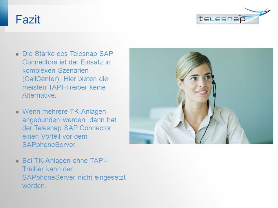 Fazit Die Stärke des Telesnap SAP Connectors ist der Einsatz in komplexen Szenarien (CallCenter). Hier bieten die meisten TAPI-Treiber keine Alternati