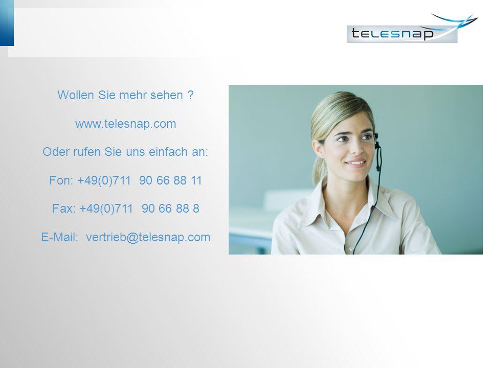 Wollen Sie mehr sehen ? www.telesnap.com Oder rufen Sie uns einfach an: Fon: +49(0)711 90 66 88 11 Fax: +49(0)711 90 66 88 8 E-Mail: vertrieb@telesnap