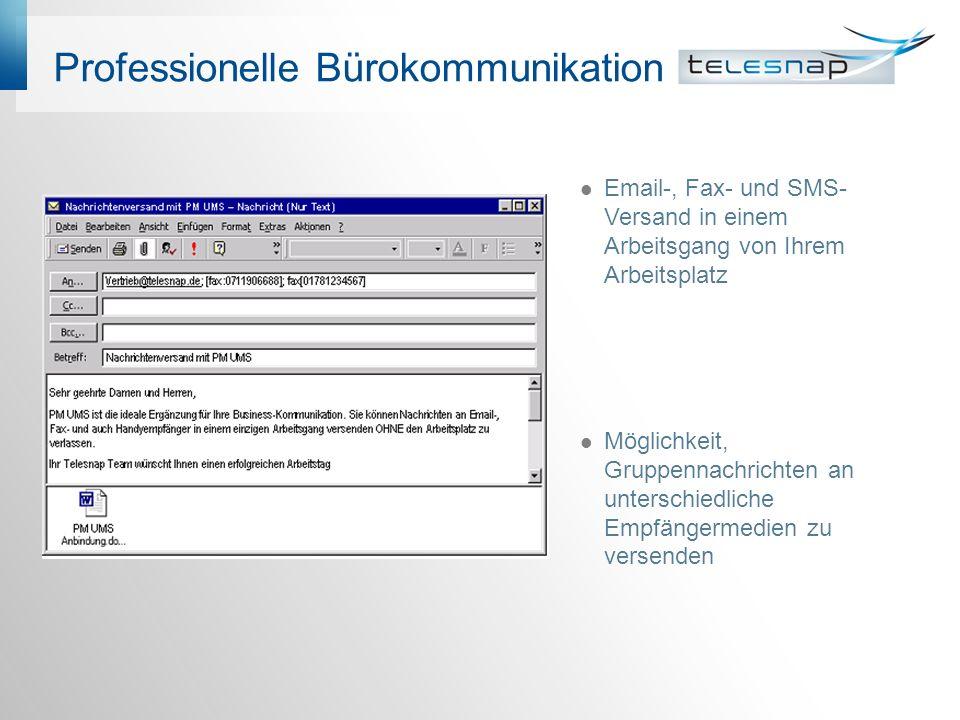 Professionelle Bürokommunikation Email-, Fax- und SMS- Versand in einem Arbeitsgang von Ihrem Arbeitsplatz Möglichkeit, Gruppennachrichten an untersch