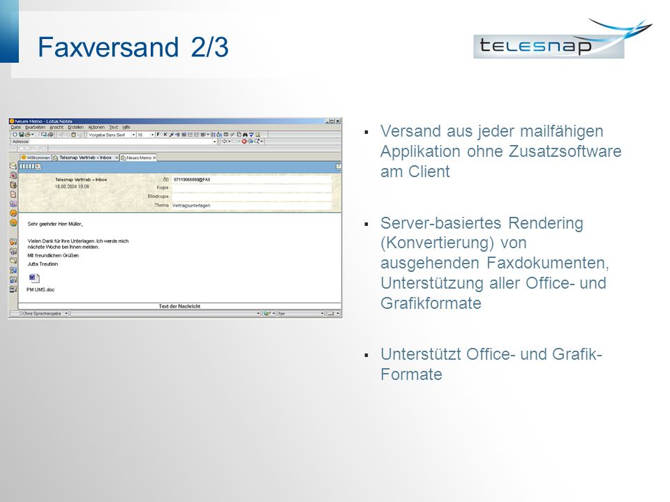 Faxversand 2/3 Versand aus jeder mailfähigen Applikation ohne Zusatzsoftware am Client Server-basiertes Rendering (Konvertierung) von ausgehenden Faxd