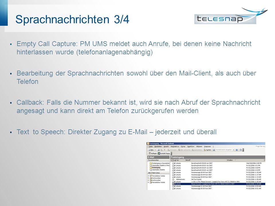 Sprachnachrichten 3/4 Empty Call Capture: PM UMS meldet auch Anrufe, bei denen keine Nachricht hinterlassen wurde (telefonanlagenabhängig) Bearbeitung