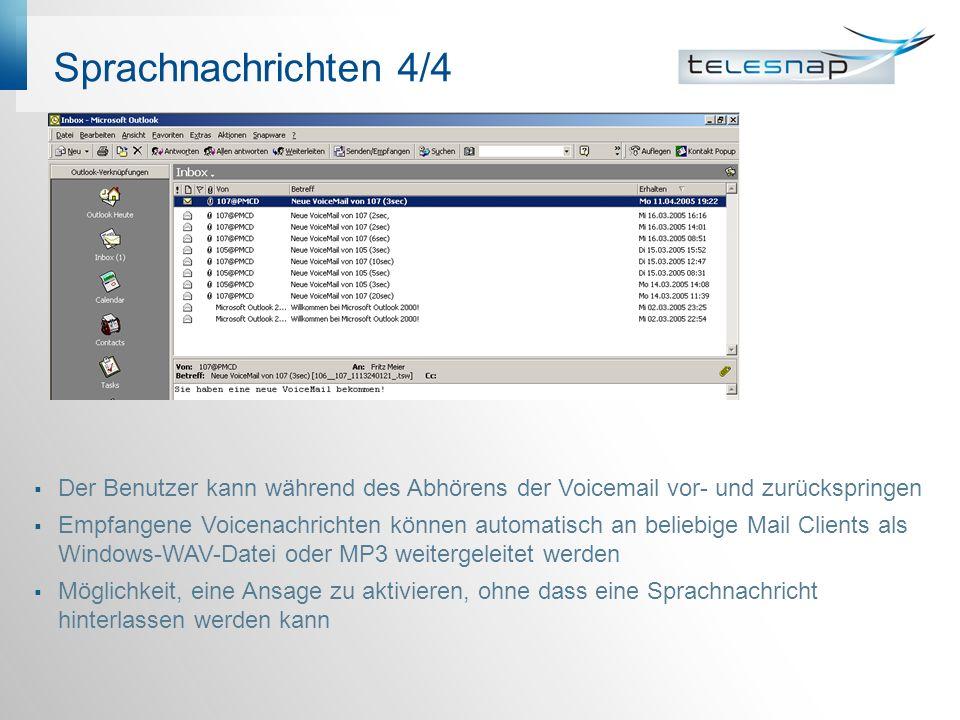 Sprachnachrichten 4/4 Der Benutzer kann während des Abhörens der Voicemail vor- und zurückspringen Empfangene Voicenachrichten können automatisch an b