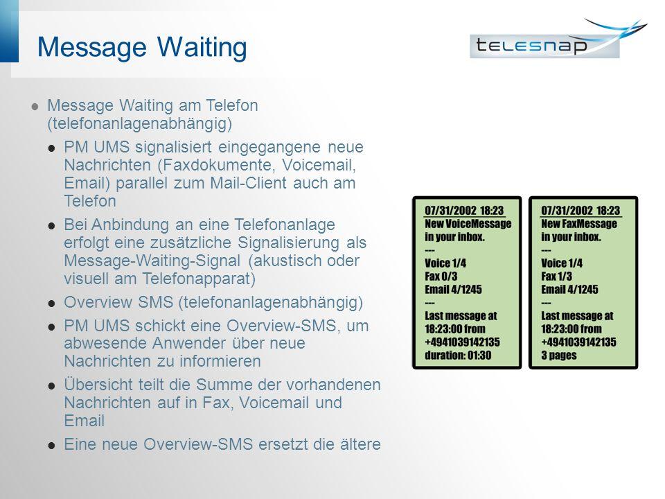 Message Waiting Message Waiting am Telefon (telefonanlagenabhängig) PM UMS signalisiert eingegangene neue Nachrichten (Faxdokumente, Voicemail, Email)