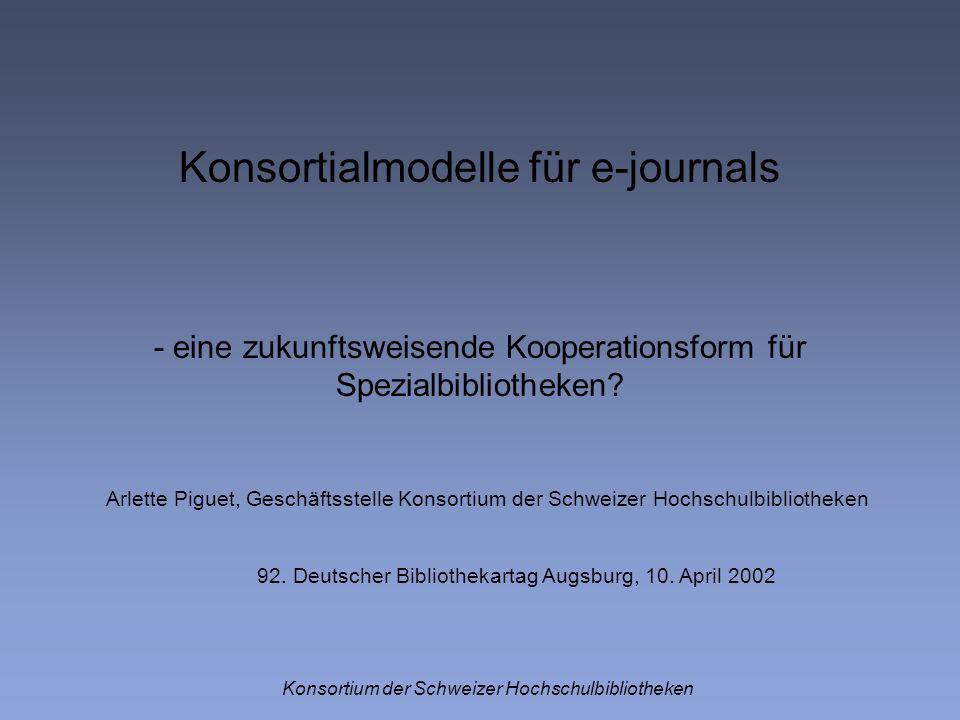 Konsortialmodelle für e-journals - eine zukunftsweisende Kooperationsform für Spezialbibliotheken? Konsortium der Schweizer Hochschulbibliotheken Arle