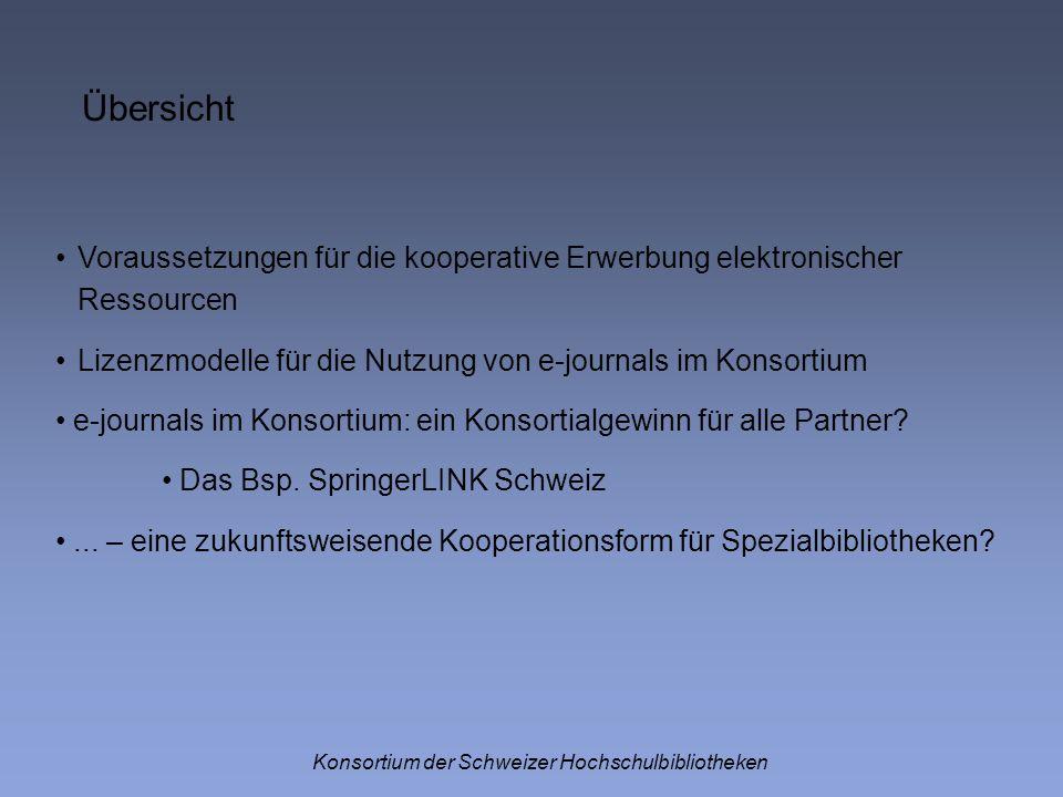 Übersicht Konsortium der Schweizer Hochschulbibliotheken Voraussetzungen für die kooperative Erwerbung elektronischer Ressourcen Lizenzmodelle für die