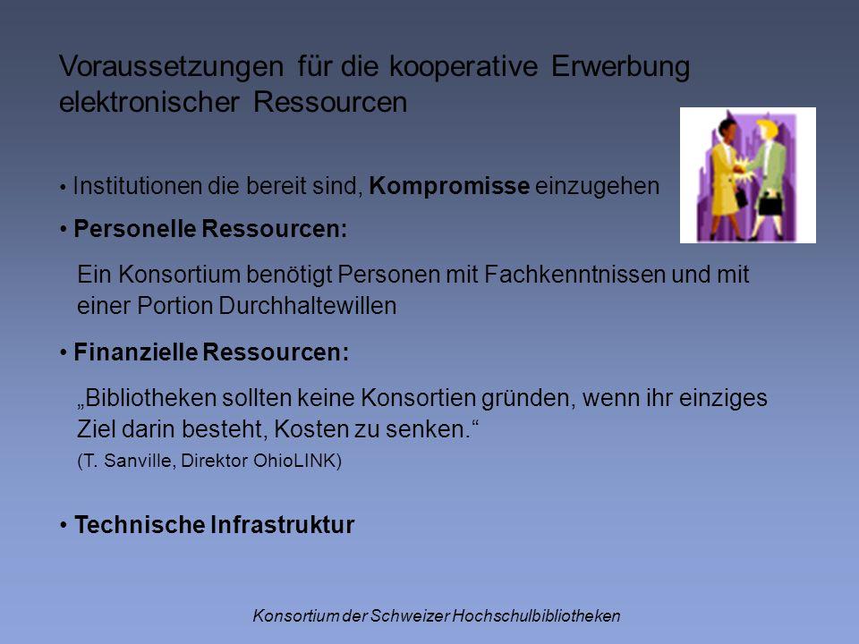 Voraussetzungen für die kooperative Erwerbung elektronischer Ressourcen Konsortium der Schweizer Hochschulbibliotheken Institutionen die bereit sind,