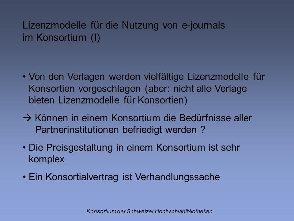 Lizenzmodelle für die Nutzung von e-journals im Konsortium (I) Konsortium der Schweizer Hochschulbibliotheken Von den Verlagen werden vielfältige Lize