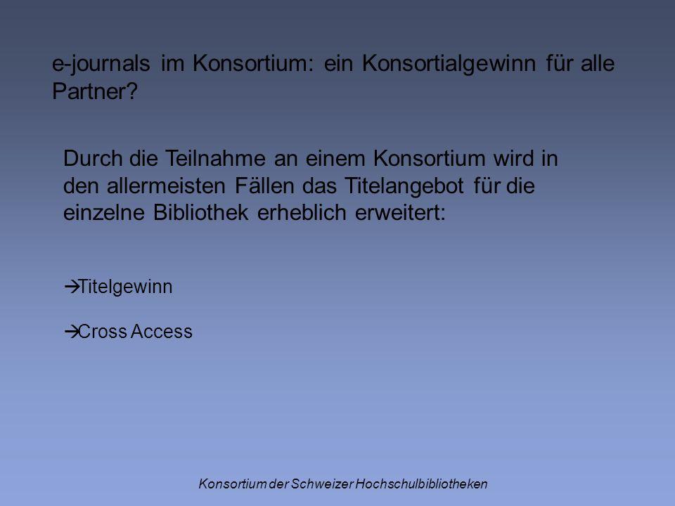 e-journals im Konsortium: ein Konsortialgewinn für alle Partner? Konsortium der Schweizer Hochschulbibliotheken Durch die Teilnahme an einem Konsortiu