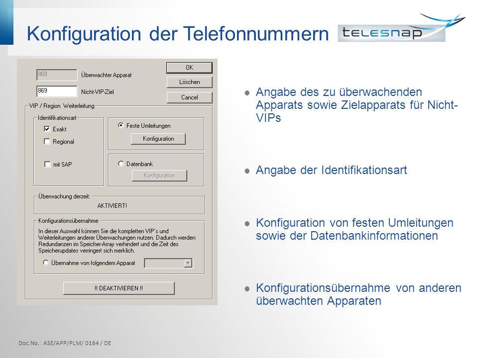 Konfiguration der Telefonnummern Angabe des zu überwachenden Apparats sowie Zielapparats für Nicht- VIPs Angabe der Identifikationsart Konfiguration von festen Umleitungen sowie der Datenbankinformationen Konfigurationsübernahme von anderen überwachten Apparaten Doc.No.: ASE/APP/PLM/ 0164 / DE