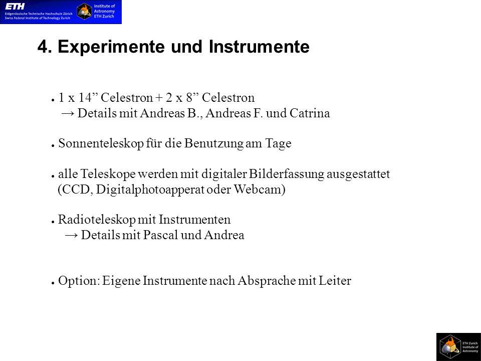 4. Experimente und Instrumente 1 x 14 Celestron + 2 x 8 Celestron Details mit Andreas B., Andreas F. und Catrina Sonnenteleskop für die Benutzung am T