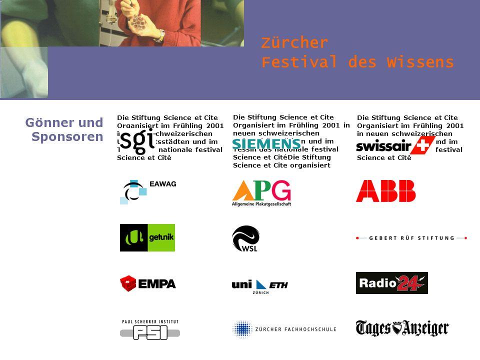 Zürcher Festival des Wissens Gönner und Sponsoren Die Stiftung Science et Cite Organisiert im Frühling 2001 in neuen schweizerischen Universitätsstädt