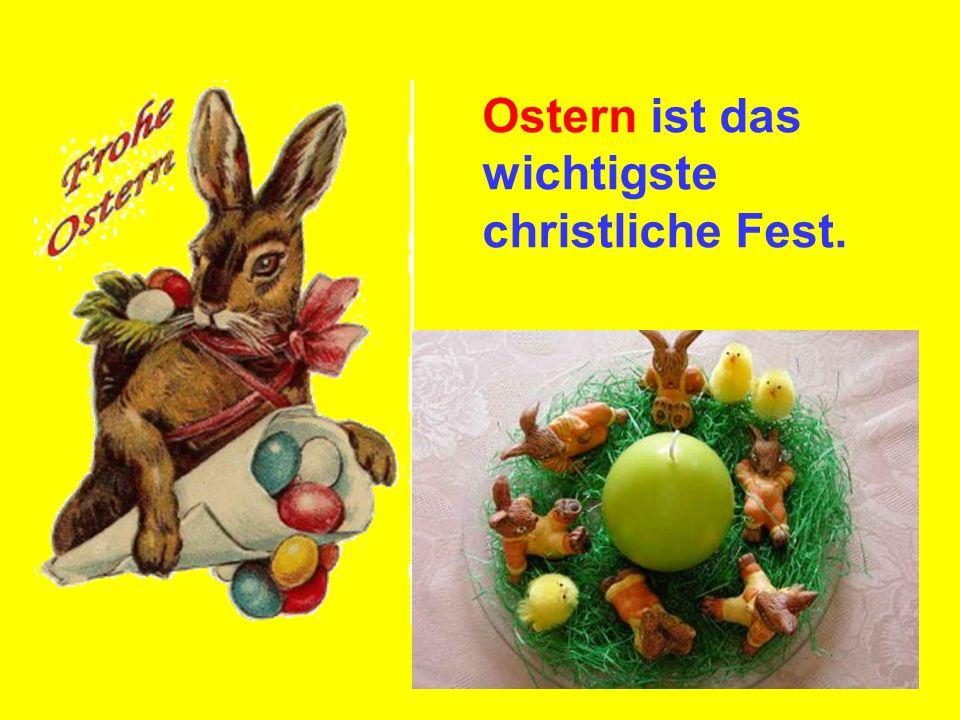 Ostern ist das wichtigste christliche Fest.
