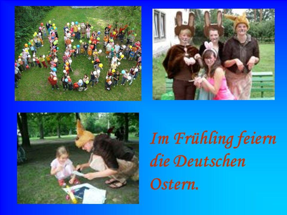 Im Frühling feiern die Deutschen Ostern.
