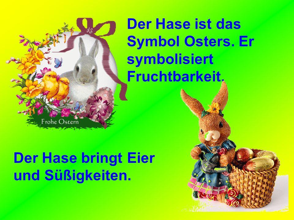 Der Hase ist das Symbol Osters. Er symbolisiert Fruchtbarkeit.