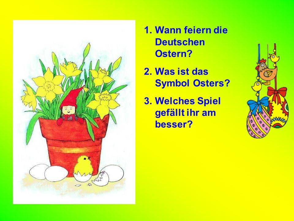 1.Wann feiern die Deutschen Ostern. 2.Was ist das Symbol Osters.