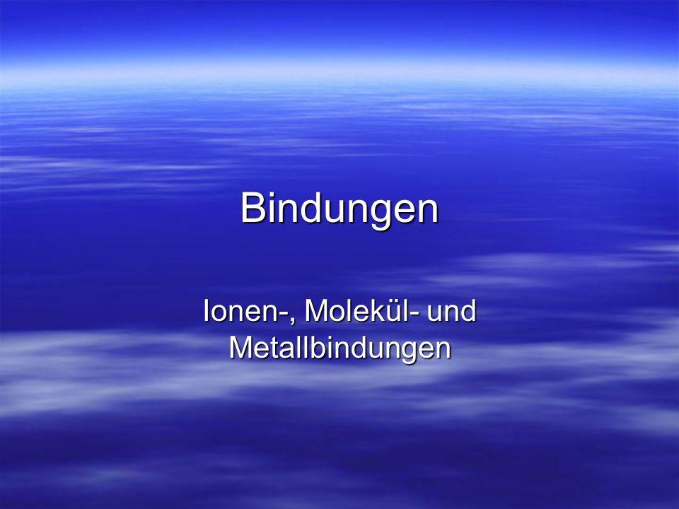 Bindungen Ionen-, Molekül- und Metallbindungen