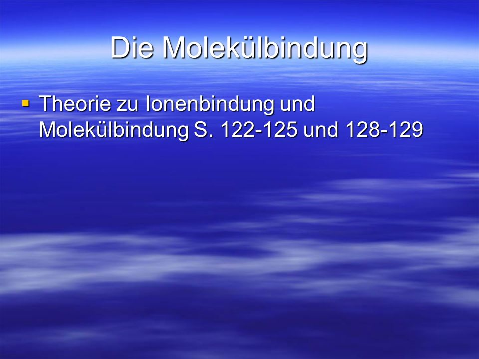 Die Molekülbindung Theorie zu Ionenbindung und Molekülbindung S.