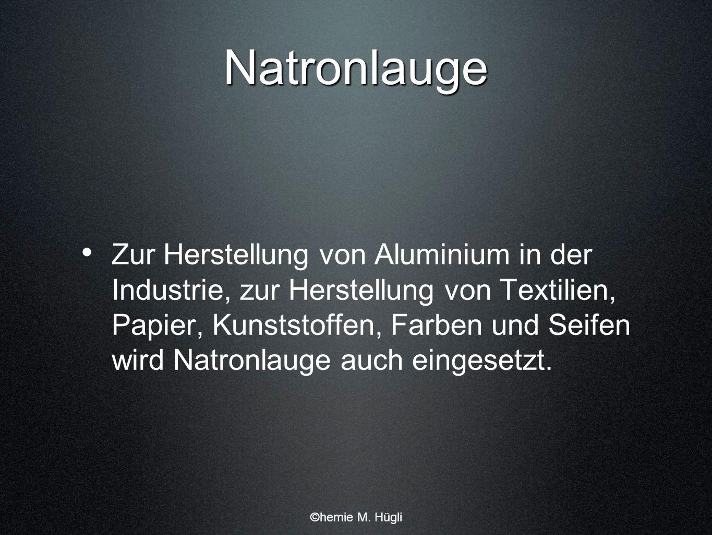 Natronlauge Zur Herstellung von Aluminium in der Industrie, zur Herstellung von Textilien, Papier, Kunststoffen, Farben und Seifen wird Natronlauge au