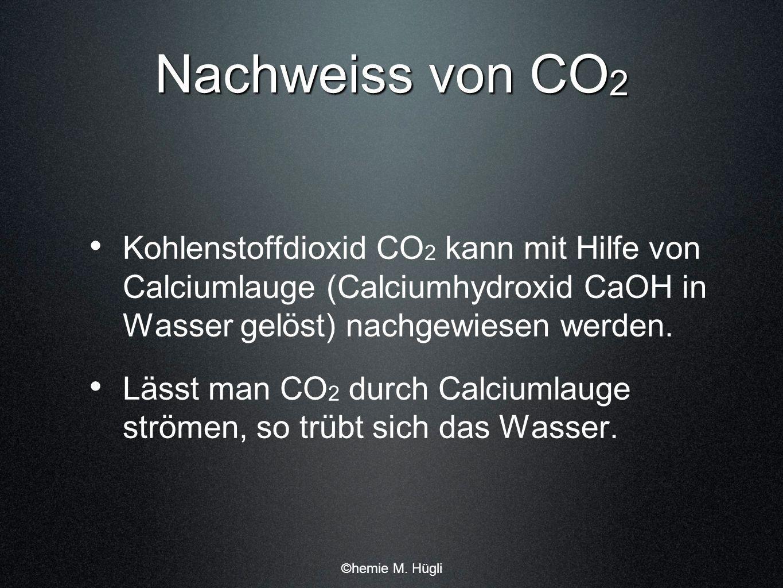 Nachweiss von CO 2 Kohlenstoffdioxid CO 2 kann mit Hilfe von Calciumlauge (Calciumhydroxid CaOH in Wasser gelöst) nachgewiesen werden. Lässt man CO 2